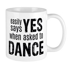 Says Yes when Asked to Dance Mug
