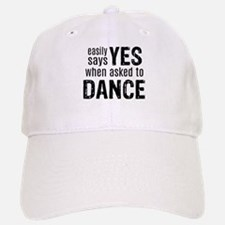 Says Yes when Asked to Dance Baseball Baseball Cap