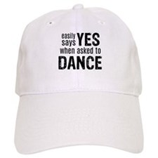 Says Yes when Asked to Dance Baseball Cap