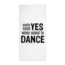 Says Yes when Asked to Dance Beach Towel