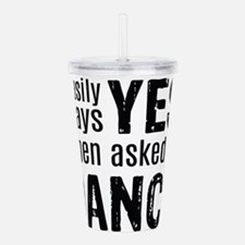 Says Yes when Asked to Acrylic Double-wall Tumbler