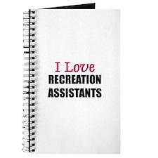 I Love RECREATION ASSISTANTS Journal
