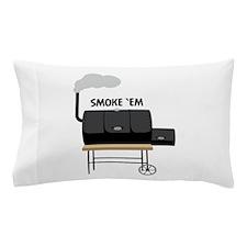 Smoke Em Pillow Case