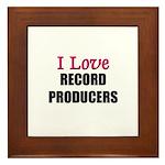 I Love RECORD PRODUCERS Framed Tile