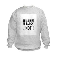 THIS SHIRT IS BLACK...NOT!!! Sweatshirt