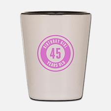 Birthday Girl 45 Years Old Shot Glass