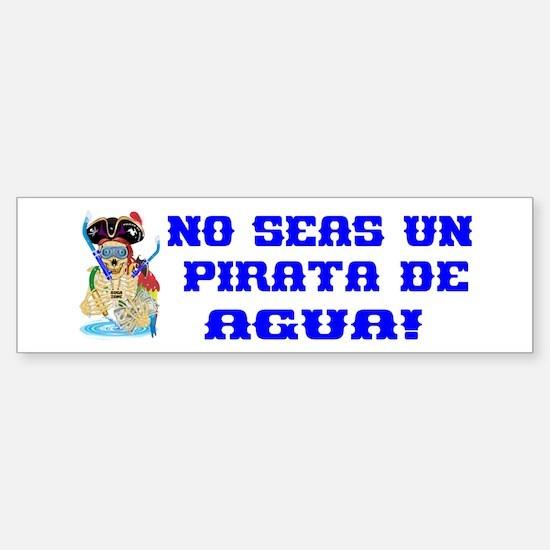No Seas Un Pirata De Agua! (bumper) Bumper Bumper Bumper Sticker