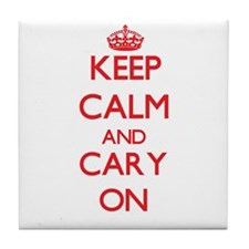 Keep Calm and Cary ON Tile Coaster