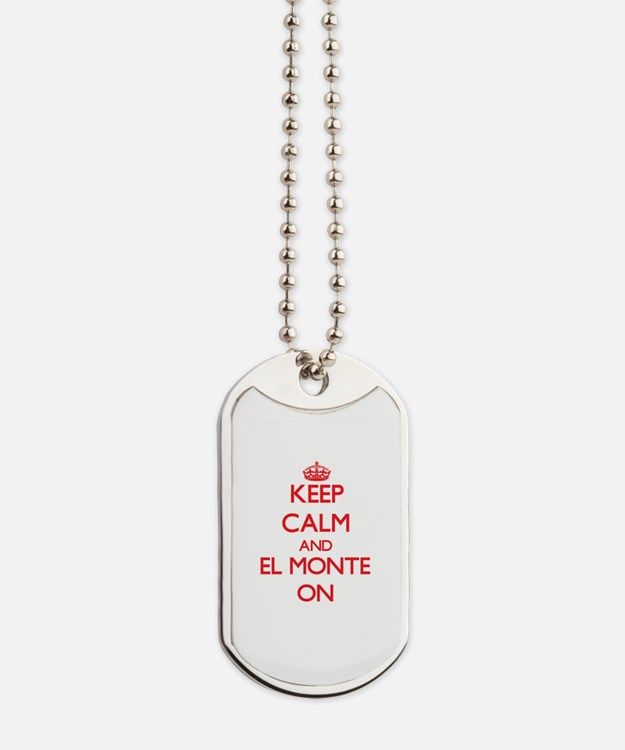 Keep Calm and El Monte ON Dog Tags