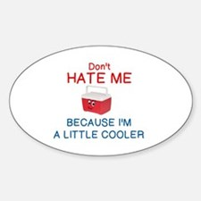 DON'T HATE ME BECAUSE I'M A LITTLE  Decal