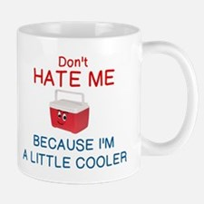 DON'T HATE ME BECAUSE I'M A LITTLE COOL Mug