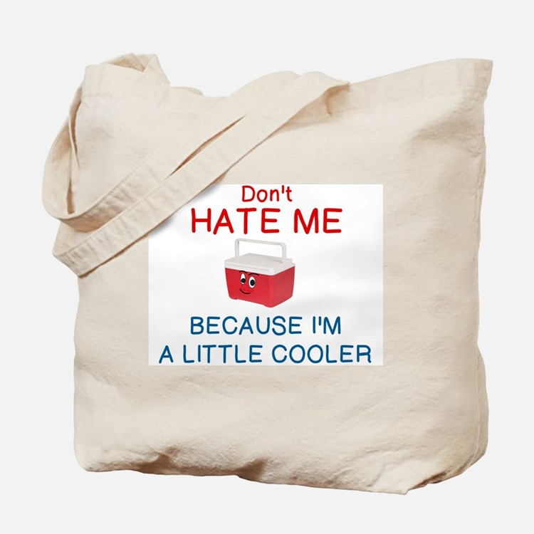DON'T HATE ME BECAUSE I'M A LITTLE COOLER Tote Bag