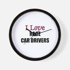 I Love RACE CAR DRIVERS Wall Clock