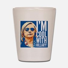 I'm cool with Hillary! Shot Glass