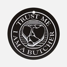 Trust me, I am a Butcher T-bone Ornament (Round)