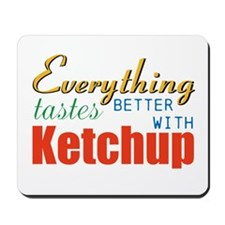 Better With Ketchup Mousepad