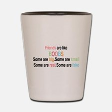 Friends are like boobs Shot Glass