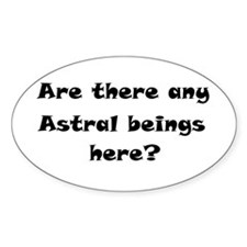 Are there any Astral beings here? Decal
