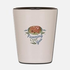 Fawning Over You Shot Glass