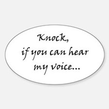 Knock if you can hear my voice Sticker (Oval)