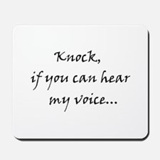 Knock if you can hear my voice Mousepad