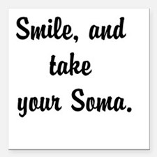 "Smile, and take your Soma Square Car Magnet 3"" x 3"
