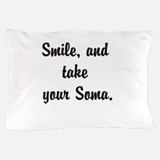 Smile, and take your Soma Pillow Case