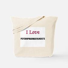 I Love PSYCHOPHARMACOLOGISTS Tote Bag