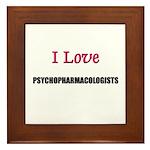 I Love PSYCHOPHARMACOLOGISTS Framed Tile