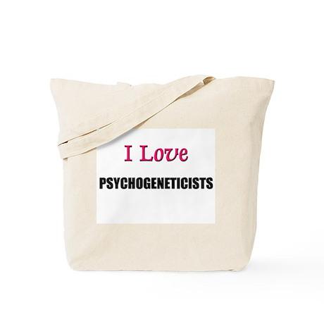 I Love PSYCHOGENETICISTS Tote Bag