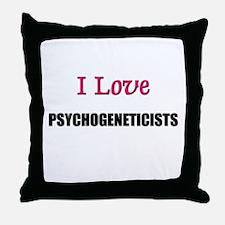 I Love PSYCHOGENETICISTS Throw Pillow