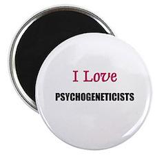I Love PSYCHOGENETICISTS Magnet