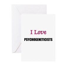 I Love PSYCHOGENETICISTS Greeting Cards (Pk of 10)