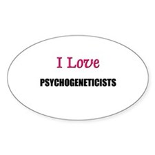 I Love PSYCHOGENETICISTS Oval Decal
