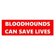 Bloodhounds Save Lives Bumper Bumper Sticker