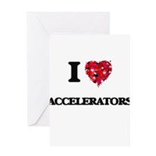 I Love Accelerators Greeting Cards