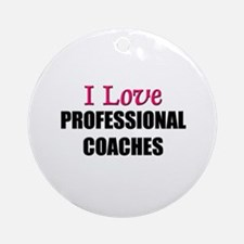 I Love PROFESSIONAL COACHES Ornament (Round)