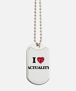 I Love Actuality Dog Tags