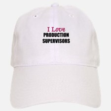 I Love PRODUCTION SUPERVISORS Baseball Baseball Cap
