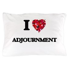 I Love Adjournment Pillow Case