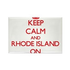 Keep calm and Rhode Island ON Magnets