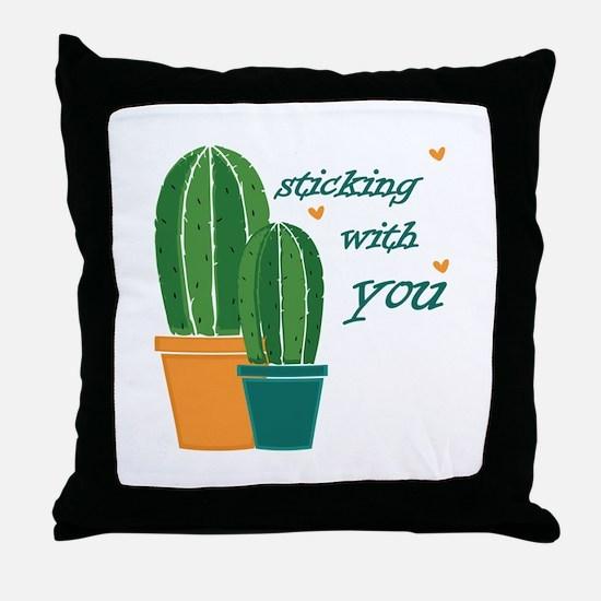 Sticking Wtih You Throw Pillow