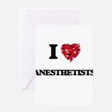 I Love Anesthetists Greeting Cards