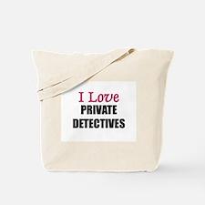 I Love PRIVATE DETECTIVES Tote Bag