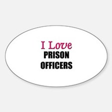 I Love PRISON OFFICERS Oval Decal