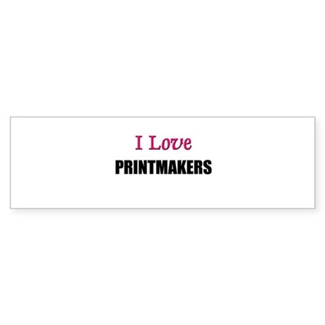 I Love PRINTMAKERS Bumper Sticker
