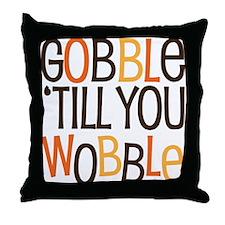 Unique Funny Gobble Til You Wobble Throw Pillow