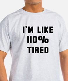 I'm like 110% tired T-Shirt