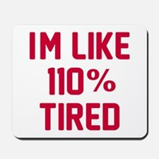 I'm like 110% tired Mousepad