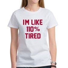 I'm like 110% tired Tee